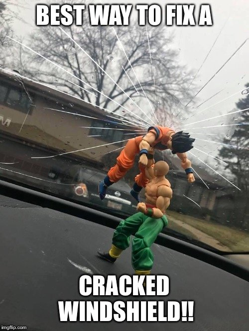 Best way to fix cracked windshield Dragon Ball Z meme