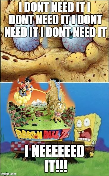 spongebob i need it dragon ball z meme