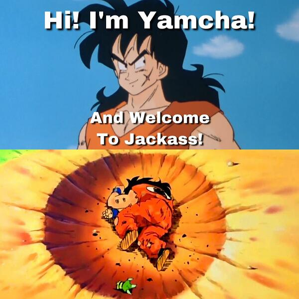 Yamcha welcome to Jackass Dragon Ball Z meme